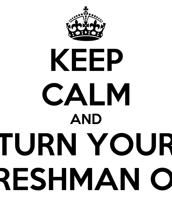 KEEP CALM AND TURN YOUR FRESHMAN ON