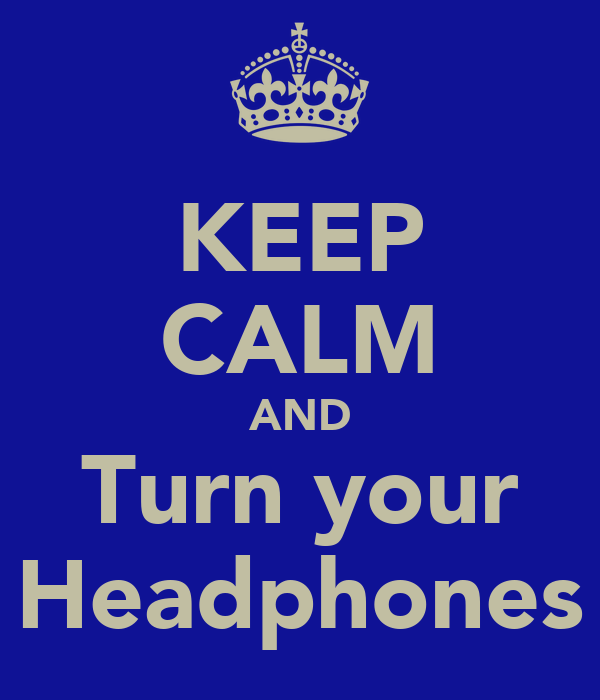 KEEP CALM AND Turn your Headphones