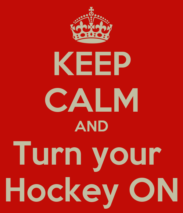 KEEP CALM AND Turn your  Hockey ON
