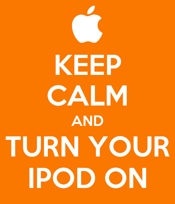 KEEP CALM AND TURN YOUR IPOD ON