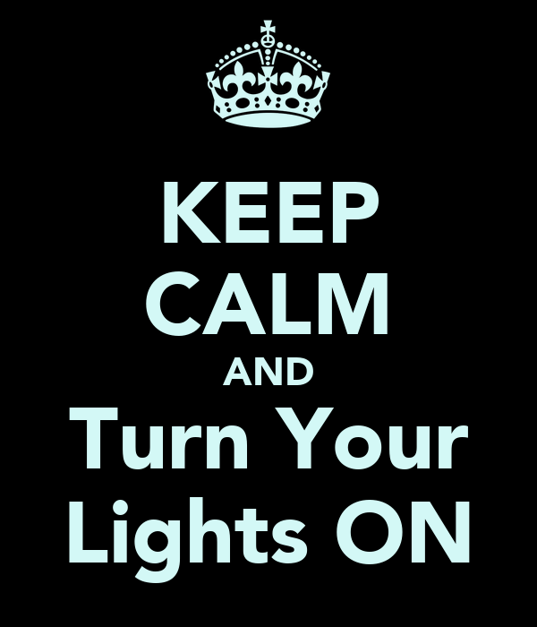 KEEP CALM AND Turn Your Lights ON