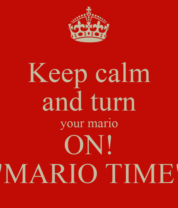 "Keep calm and turn your mario ON! ""MARIO TIME"""