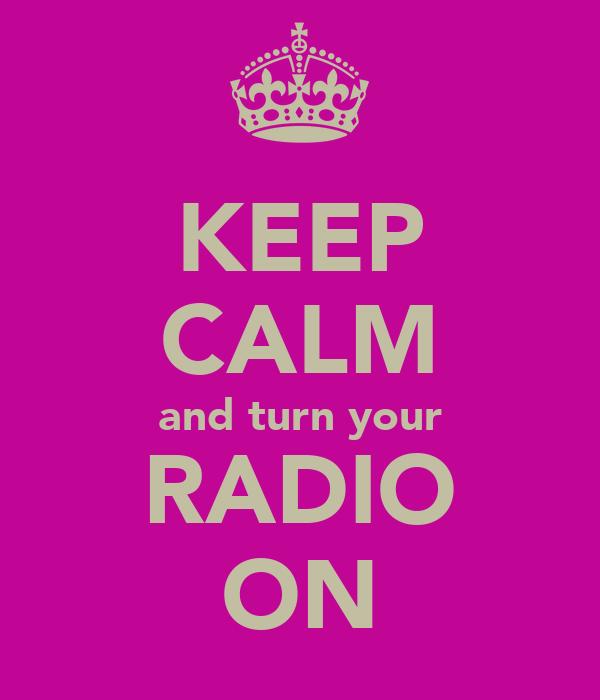 KEEP CALM and turn your RADIO ON