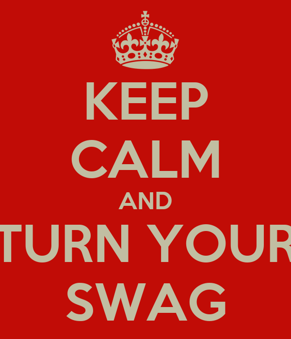 KEEP CALM AND TURN YOUR SWAG