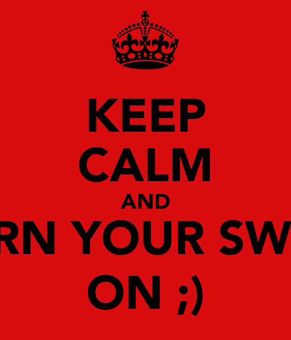 KEEP CALM AND TURN YOUR SWAG ON ;)