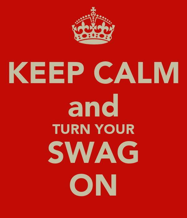 KEEP CALM and TURN YOUR SWAG ON