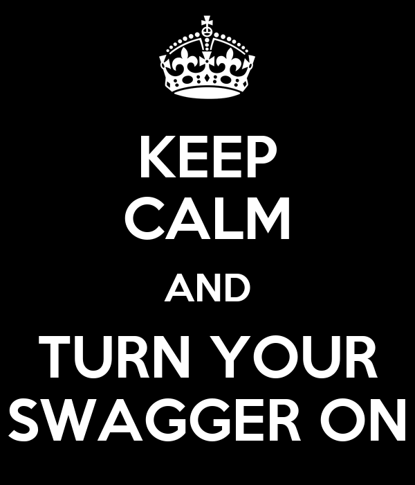 KEEP CALM AND TURN YOUR SWAGGER ON
