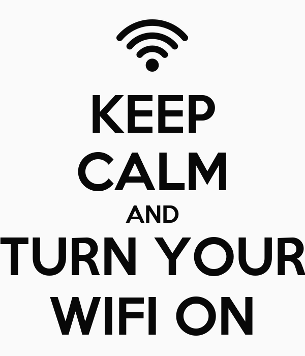 KEEP CALM AND TURN YOUR WIFI ON
