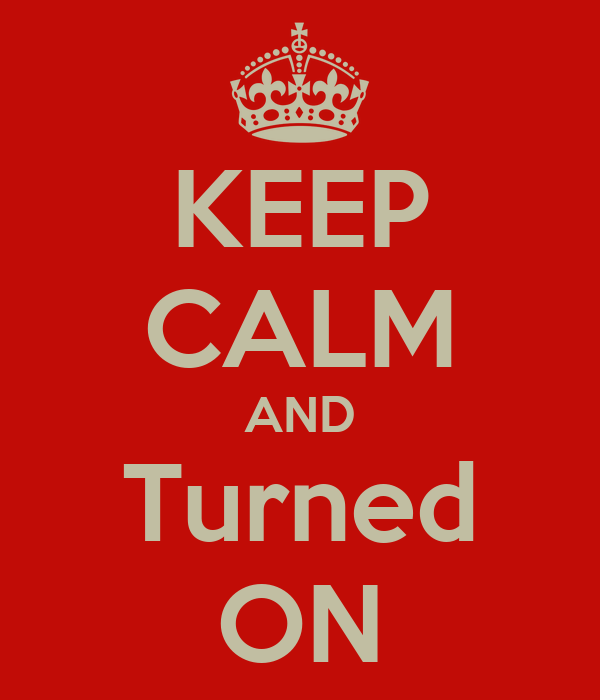 KEEP CALM AND Turned ON