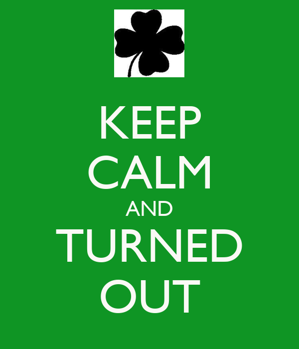 KEEP CALM AND TURNED OUT