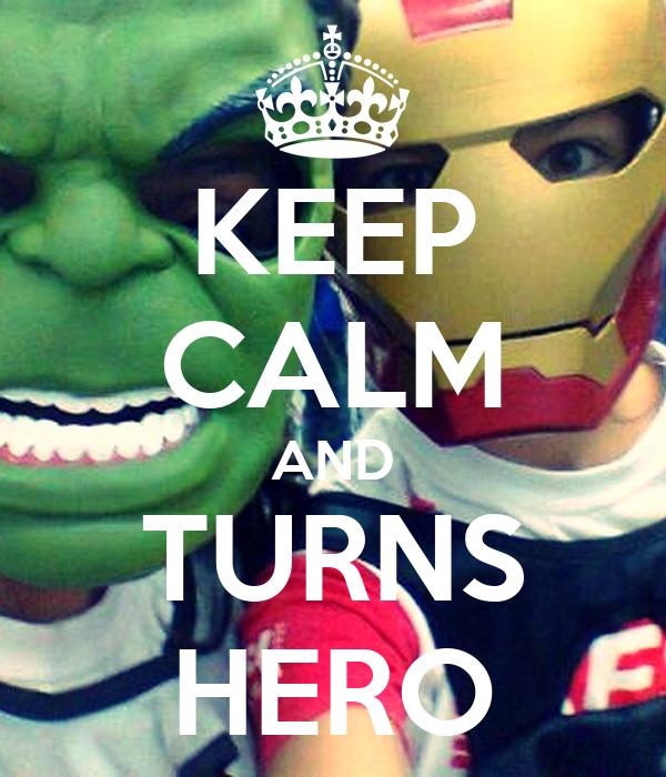 KEEP CALM AND TURNS HERO
