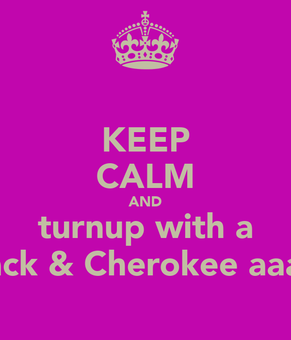 KEEP CALM AND turnup with a Black & Cherokee aaah!