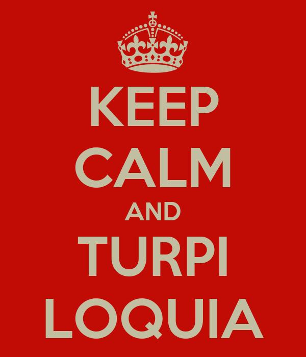 KEEP CALM AND TURPI LOQUIA