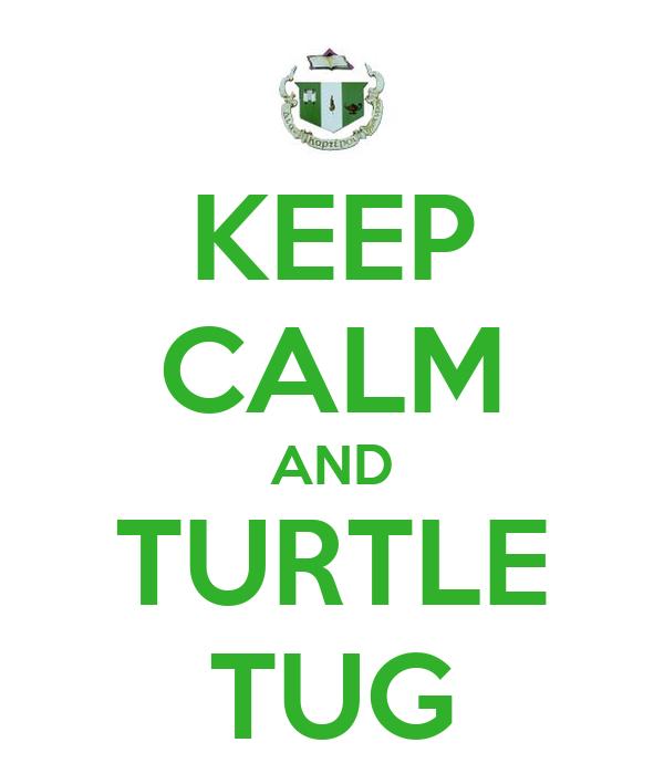 KEEP CALM AND TURTLE TUG