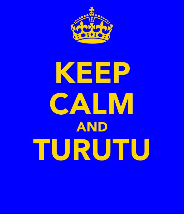 KEEP CALM AND TURUTU