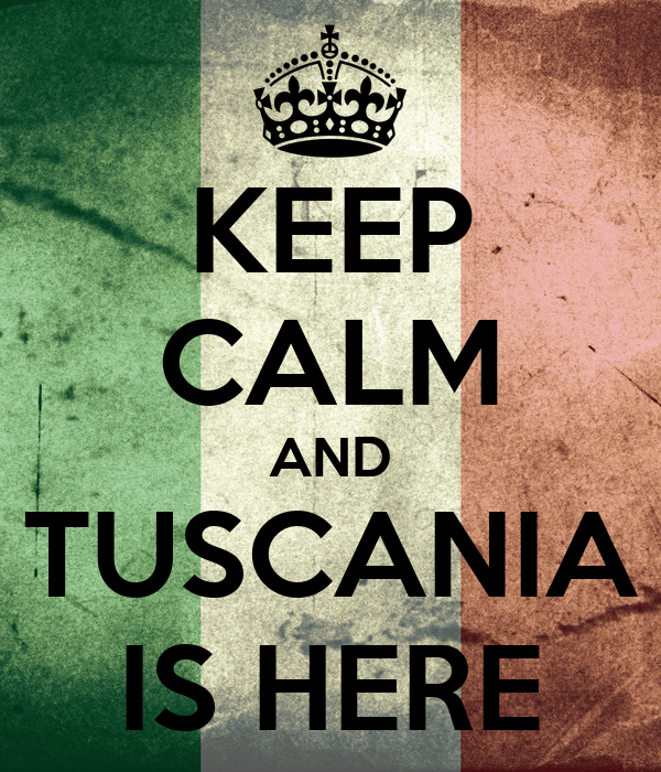 KEEP CALM AND TUSCANIA IS HERE