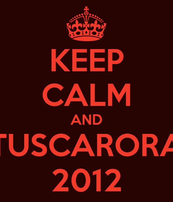 KEEP CALM AND TUSCARORA 2012