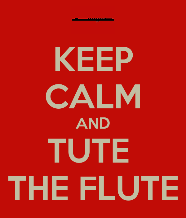 KEEP CALM AND TUTE  THE FLUTE