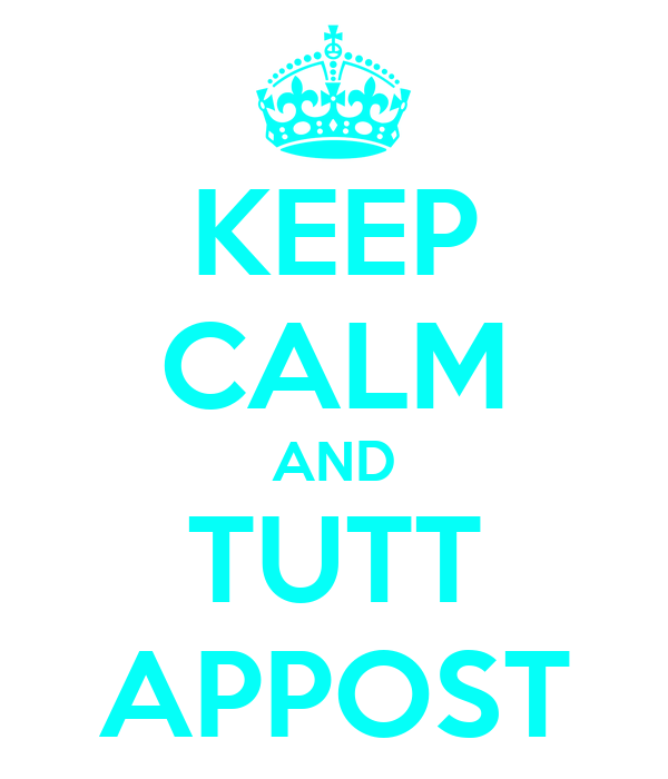 KEEP CALM AND TUTT APPOST
