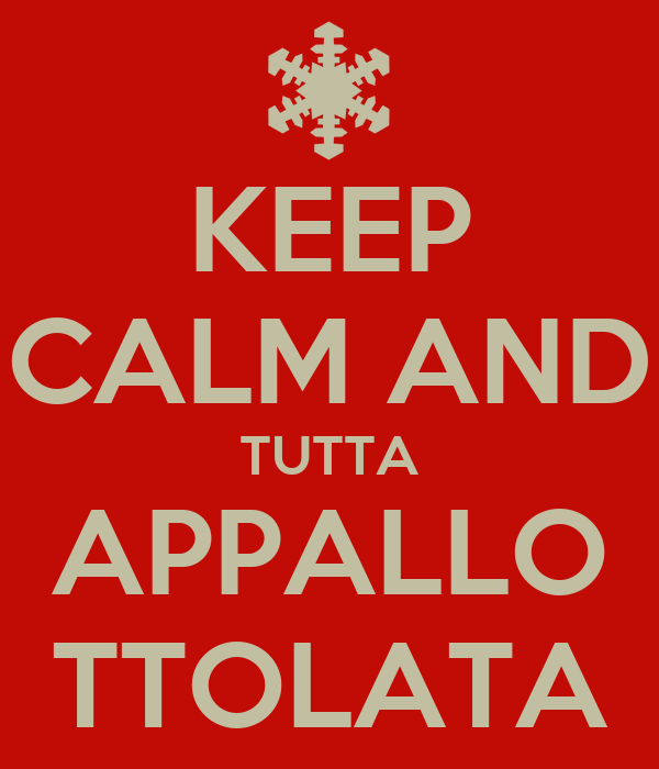 KEEP CALM AND TUTTA APPALLO TTOLATA