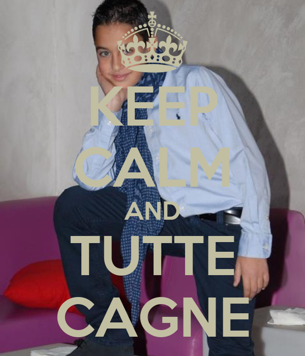 KEEP CALM AND TUTTE CAGNE