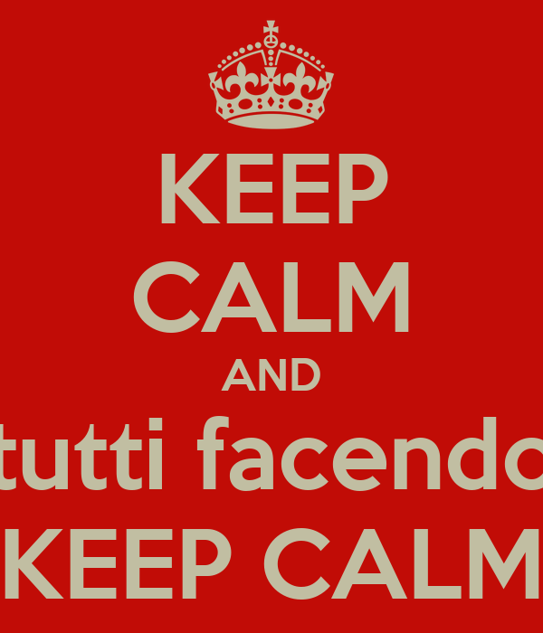 KEEP CALM AND tutti facendo KEEP CALM