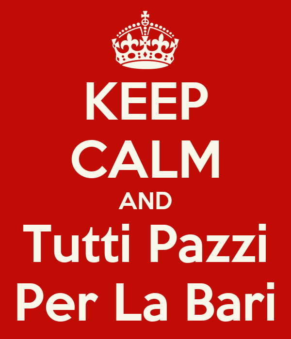 KEEP CALM AND Tutti Pazzi Per La Bari