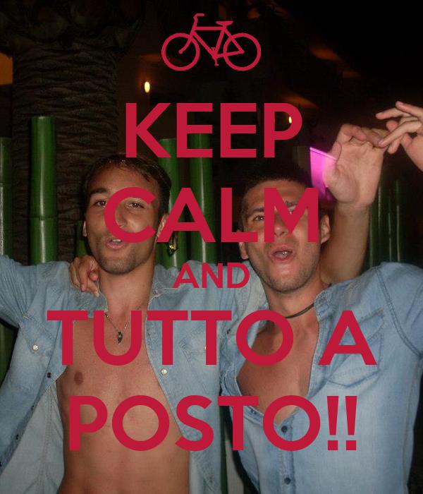KEEP CALM AND TUTTO A POSTO!!