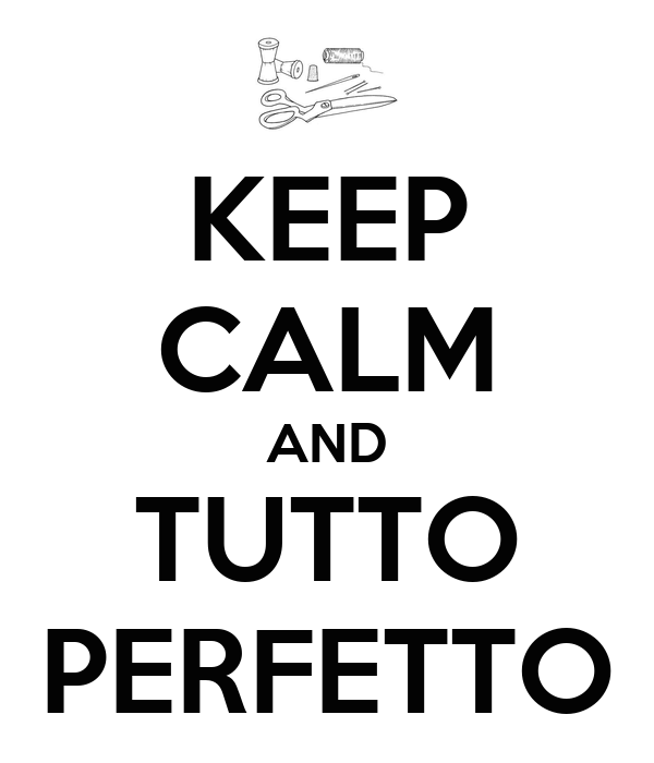 KEEP CALM AND TUTTO PERFETTO