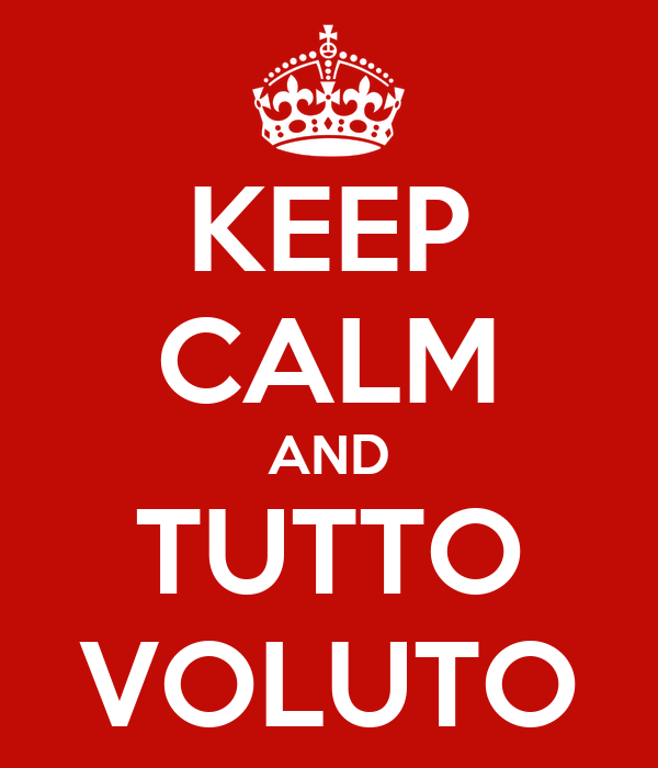 KEEP CALM AND TUTTO VOLUTO