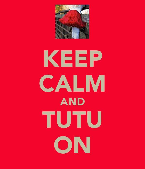 KEEP CALM AND TUTU ON