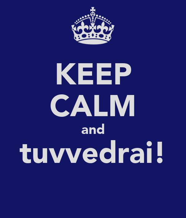 KEEP CALM and tuvvedrai!