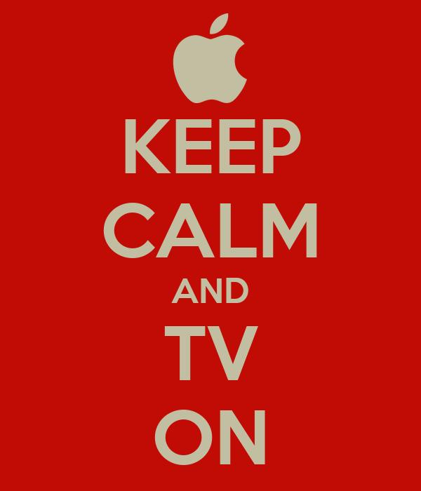 KEEP CALM AND TV ON