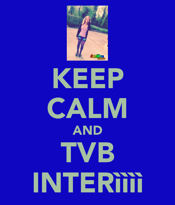 KEEP CALM AND TVB INTERìììì