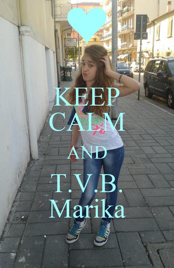 KEEP CALM AND T.V.B. Marika