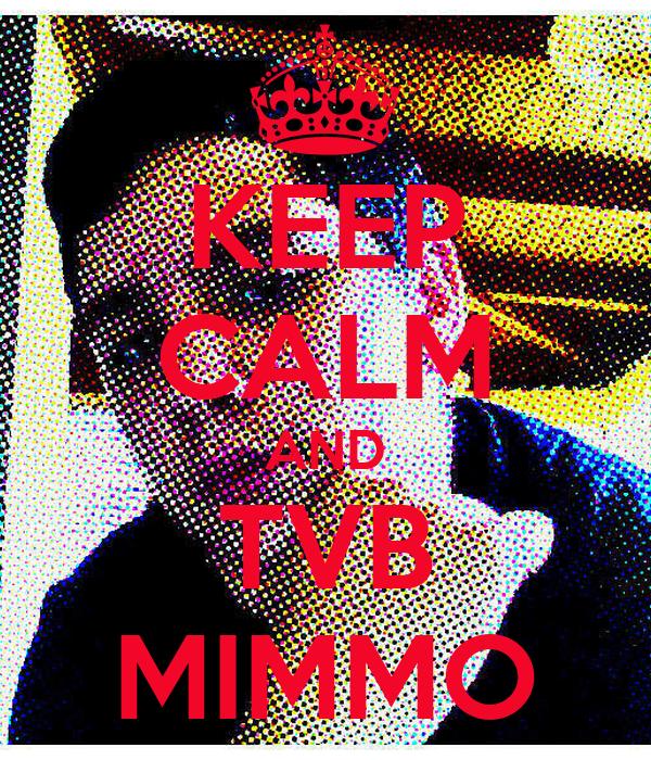 KEEP CALM AND TVB MIMMO
