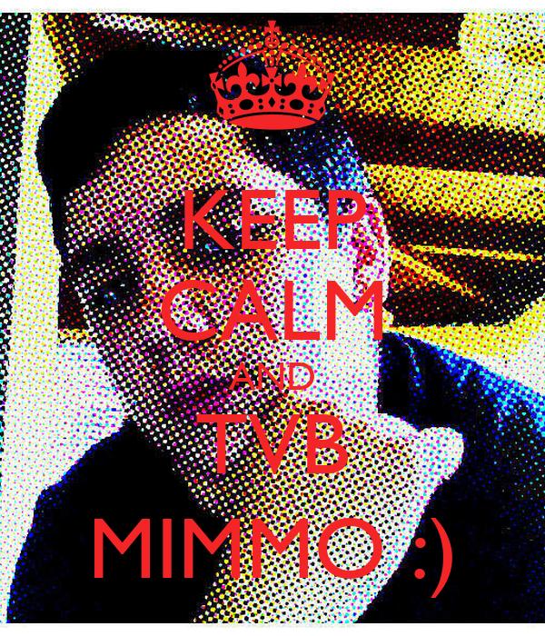 KEEP CALM AND TVB MIMMO :)
