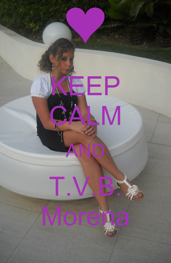 KEEP CALM AND T.V.B. Morena
