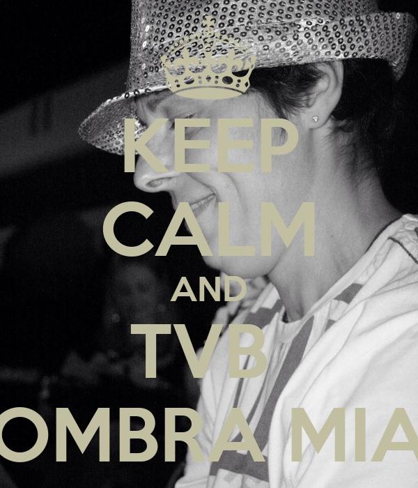 KEEP CALM AND TVB  OMBRA MIA