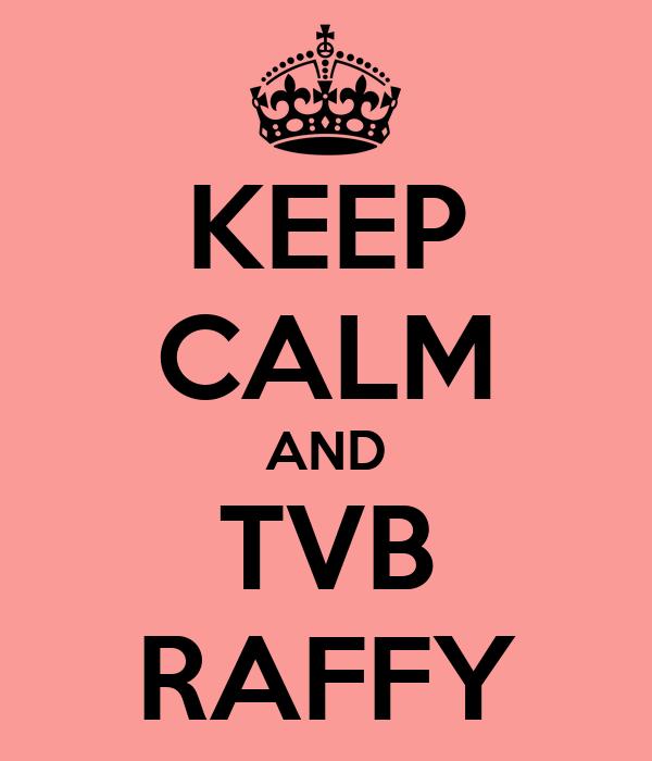 KEEP CALM AND TVB RAFFY