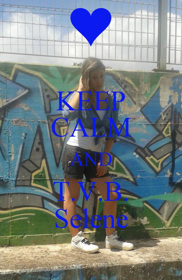 KEEP CALM AND T.V.B. Selene
