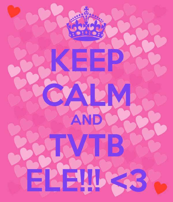 KEEP CALM AND TVTB ELE!!! <3