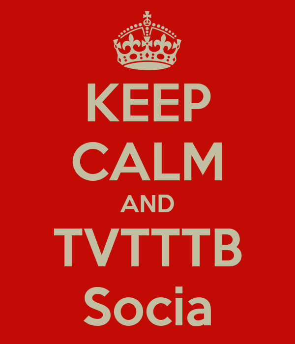KEEP CALM AND TVTTTB Socia