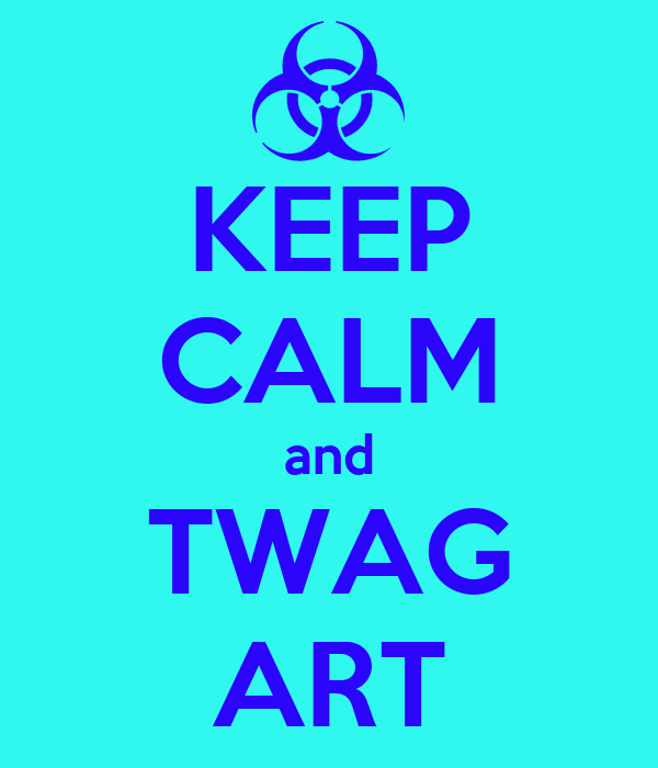 KEEP CALM and TWAG ART