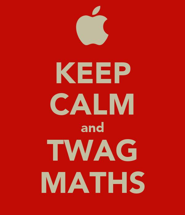KEEP CALM and TWAG MATHS