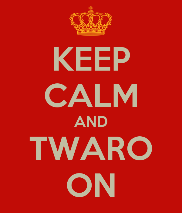 KEEP CALM AND TWARO ON
