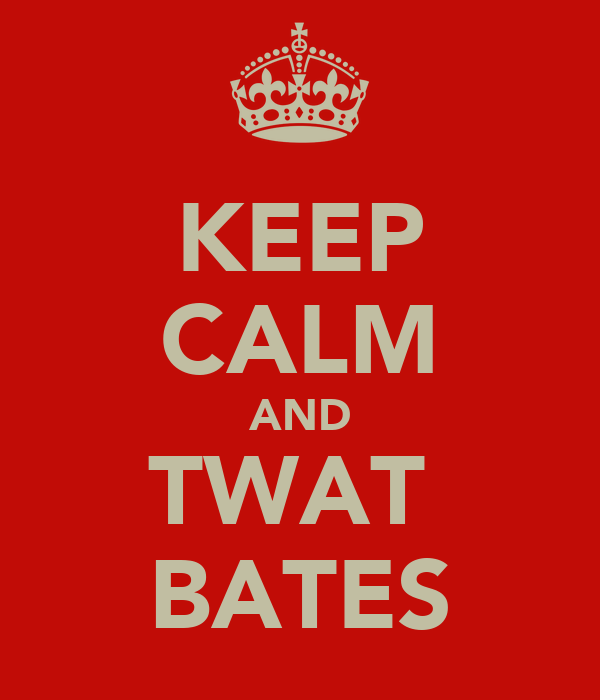 KEEP CALM AND TWAT  BATES