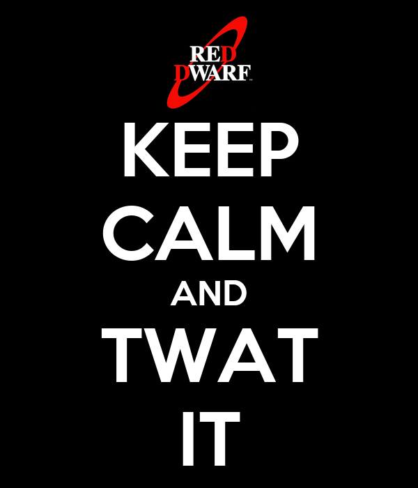 KEEP CALM AND TWAT IT