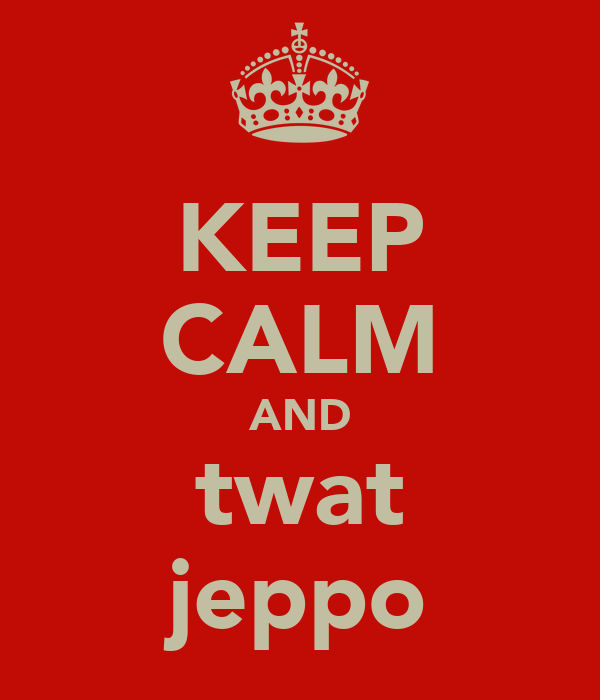 KEEP CALM AND twat jeppo
