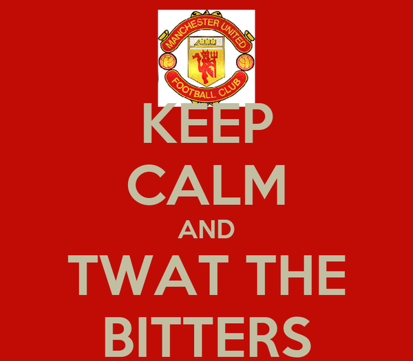 KEEP CALM AND TWAT THE BITTERS